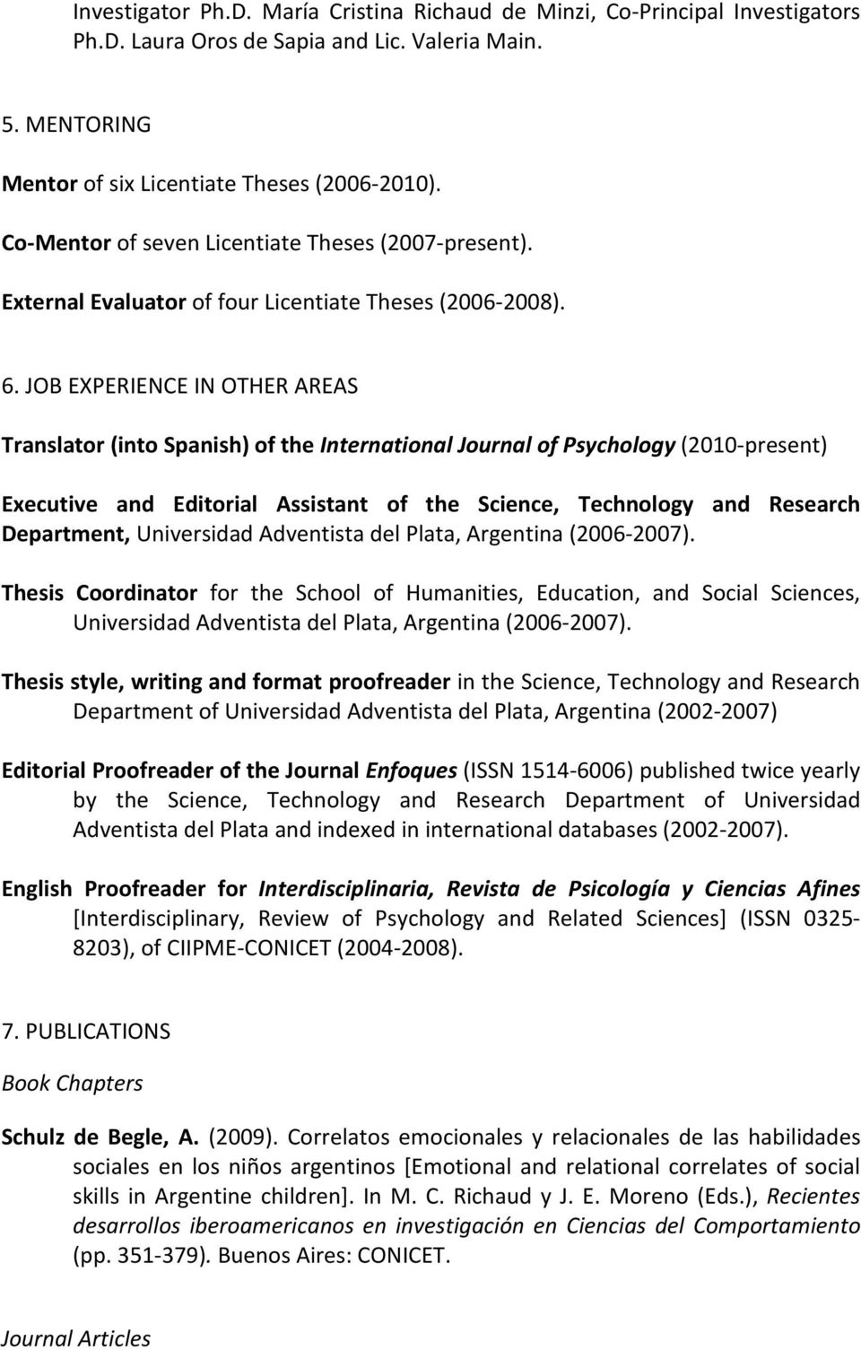 JOB EXPERIENCE IN OTHER AREAS Translator (into Spanish) of the International Journal of Psychology (2010 present) Executive and Editorial Assistant of the Science, Technology and Research Department,