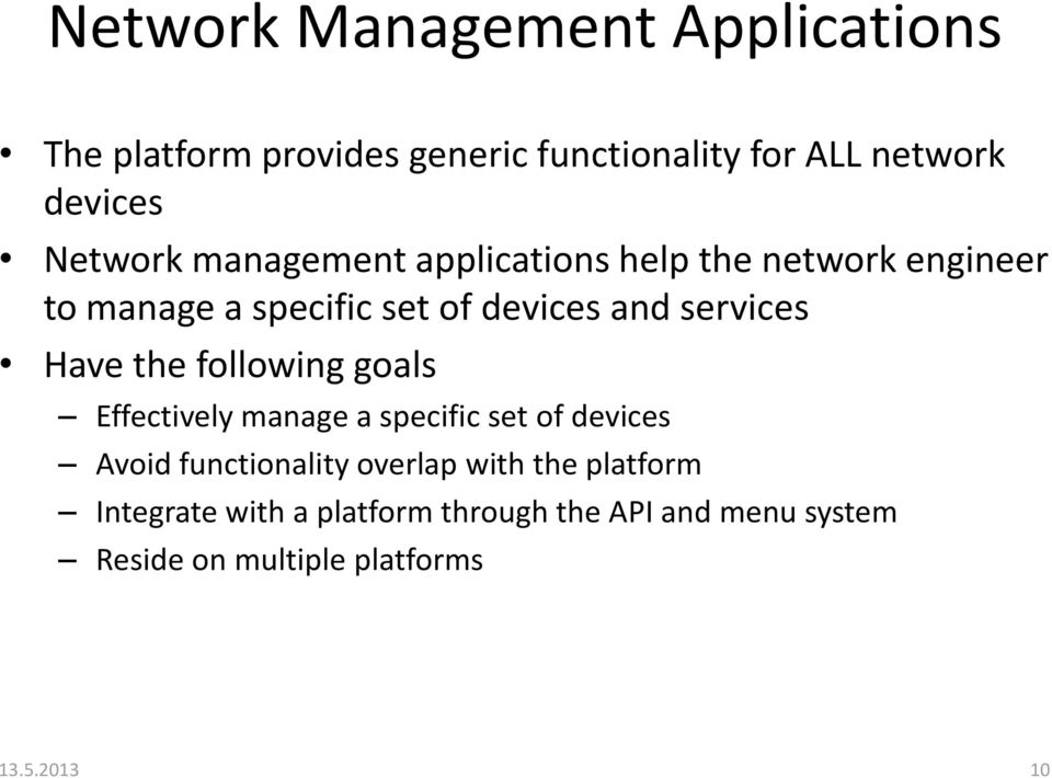 services Have the following goals Effectively manage a specific set of devices Avoid functionality