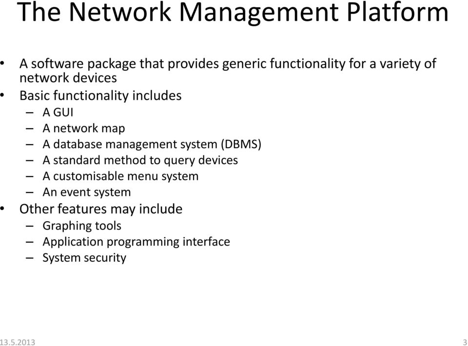management system (DBMS) A standard method to query devices A customisable menu system An event