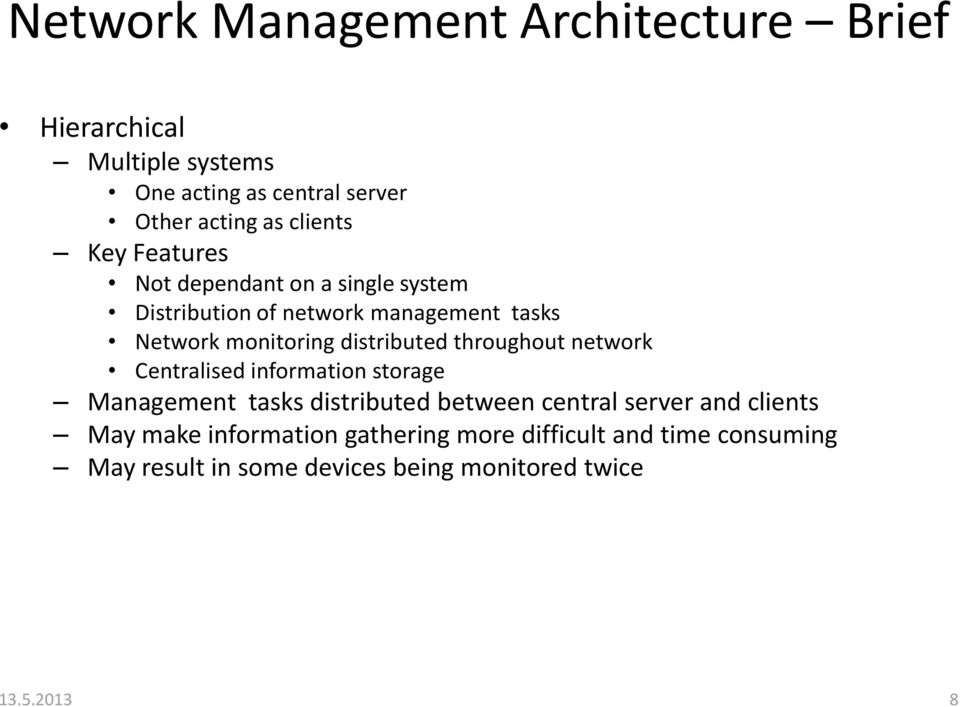 distributed throughout network Centralised information storage Management tasks distributed between central server and