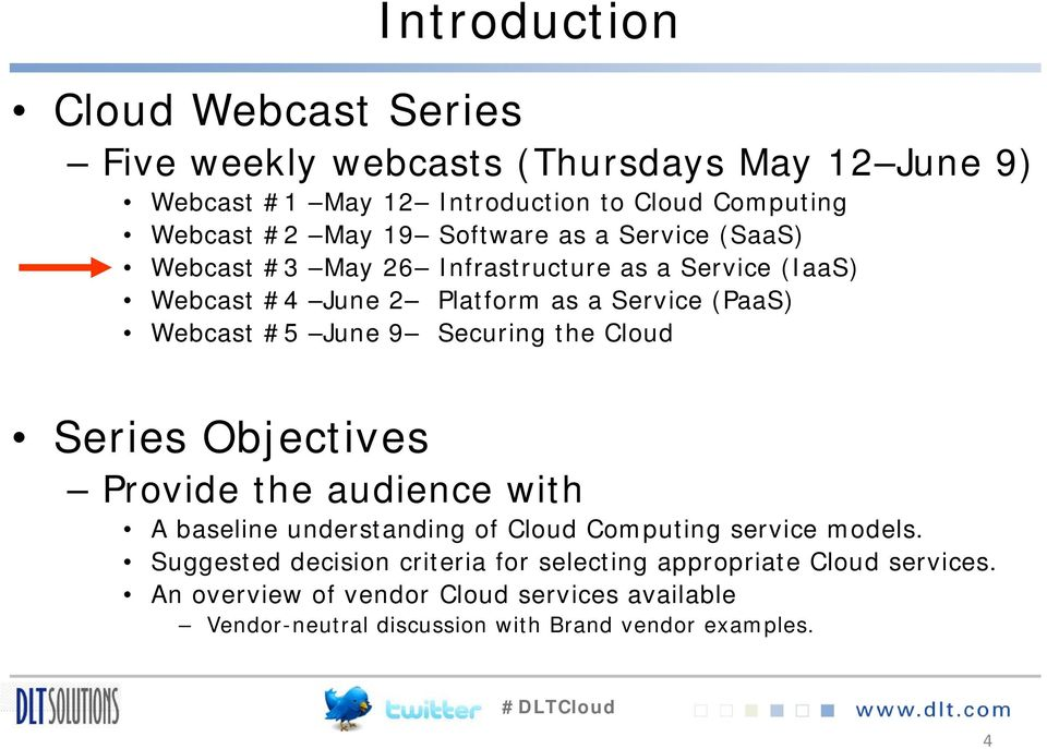 9 Securing the Cloud Series Objectives Provide the audience with A baseline understanding of Cloud Computing service models.