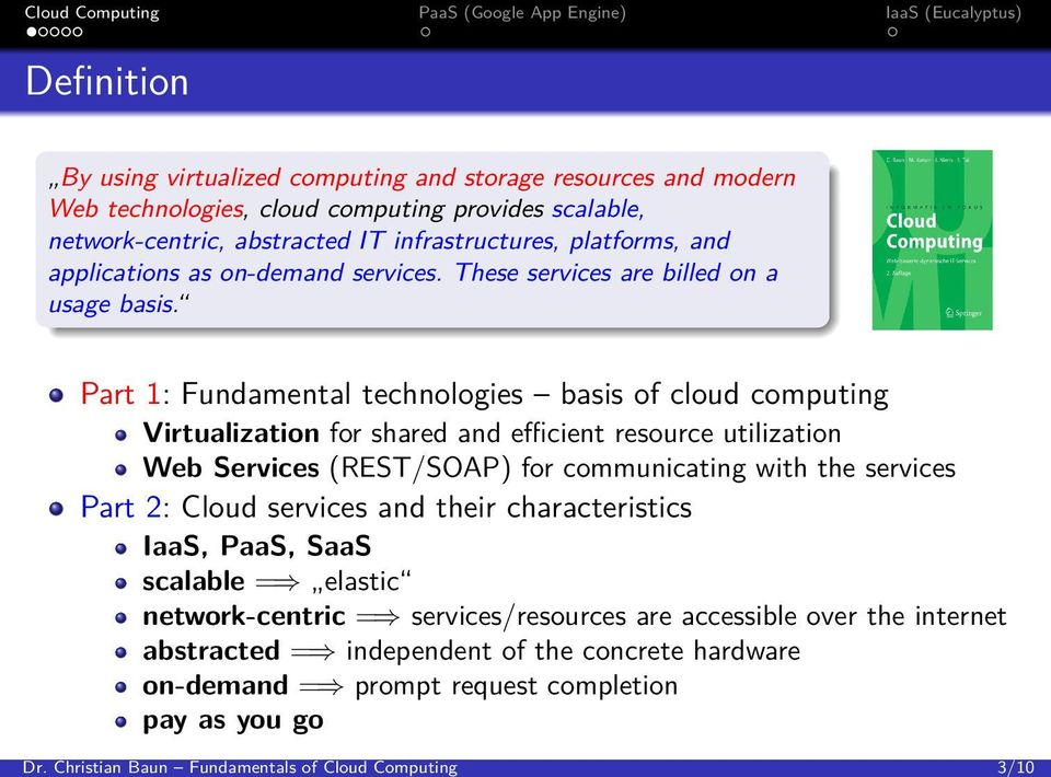 Part 1: Fundamental technologies basis of cloud computing Virtualization for shared and efficient resource utilization Web Services (REST/SOAP) for communicating with the services Part 2: