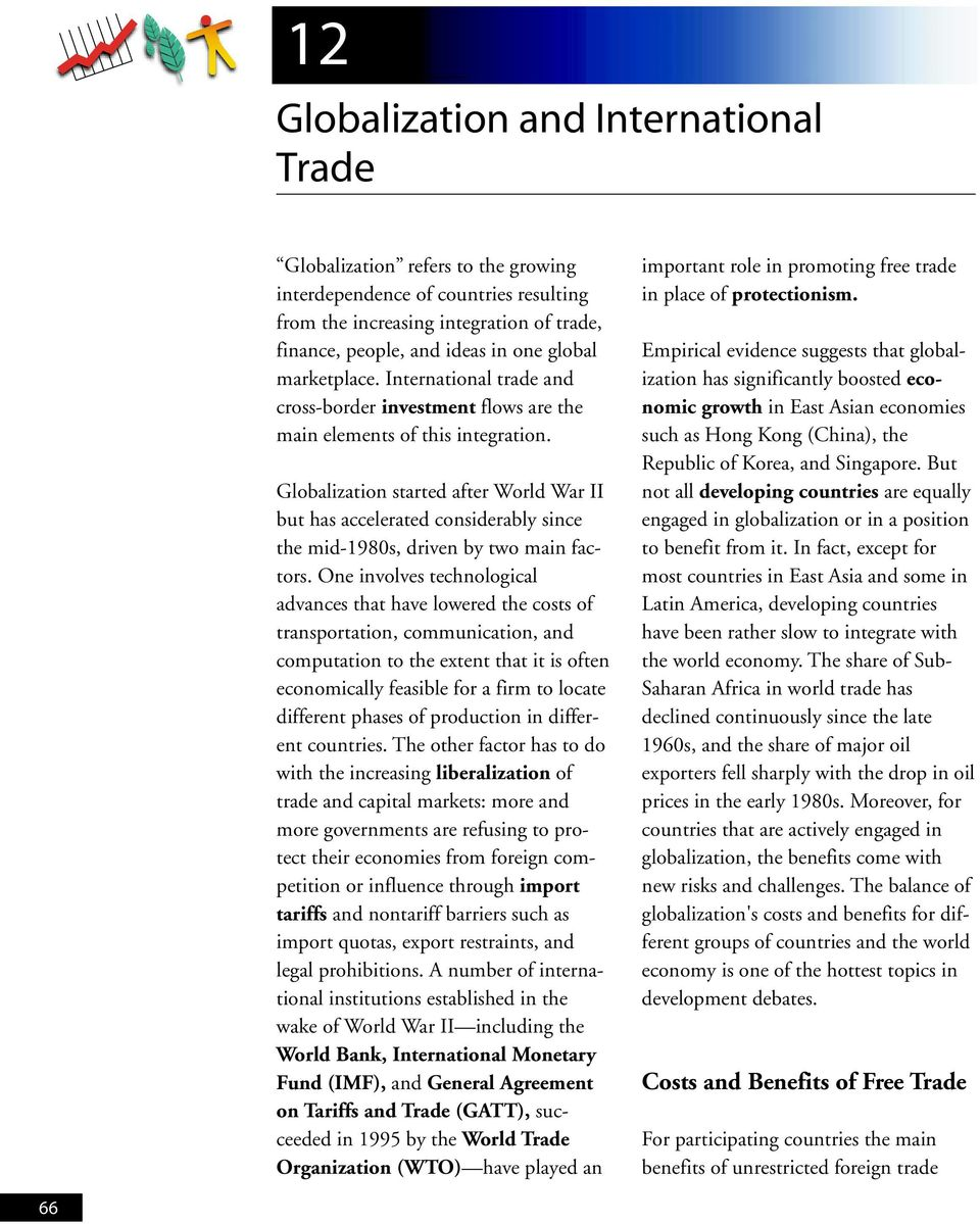 Globalization started after World War II but has accelerated considerably since the mid-1980s, driven by two main factors.