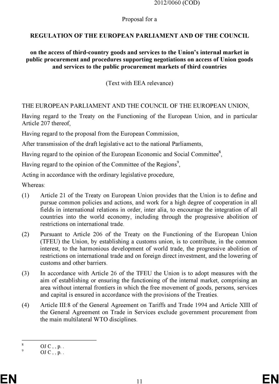 EUROPEAN UNION, Having regard to the Treaty on the Functioning of the European Union, and in particular Article 207 thereof, Having regard to the proposal from the European Commission, After