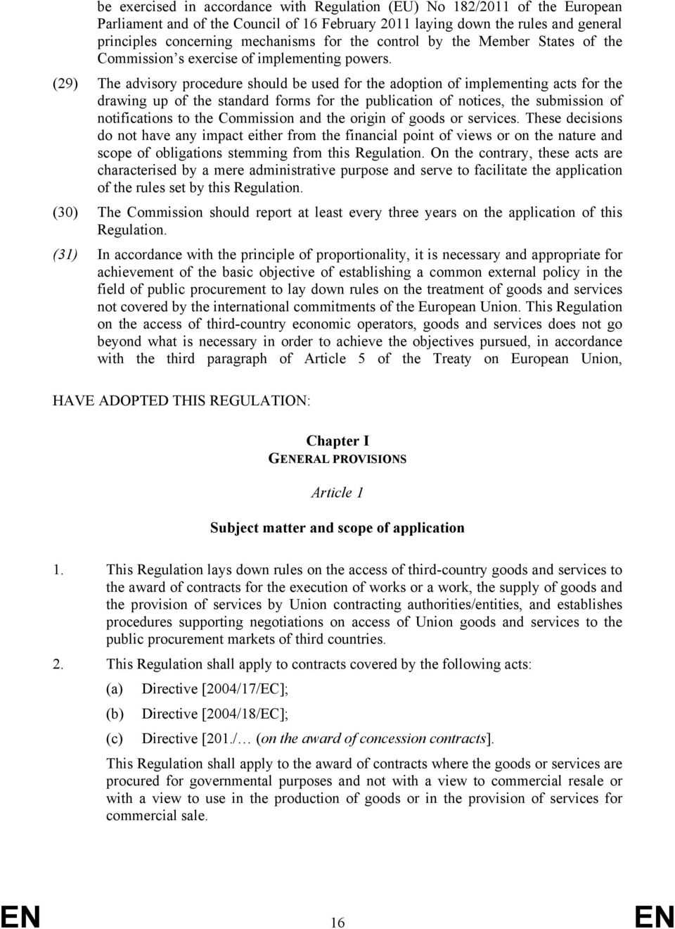 (29) The advisory procedure should be used for the adoption of implementing acts for the drawing up of the standard forms for the publication of notices, the submission of notifications to the