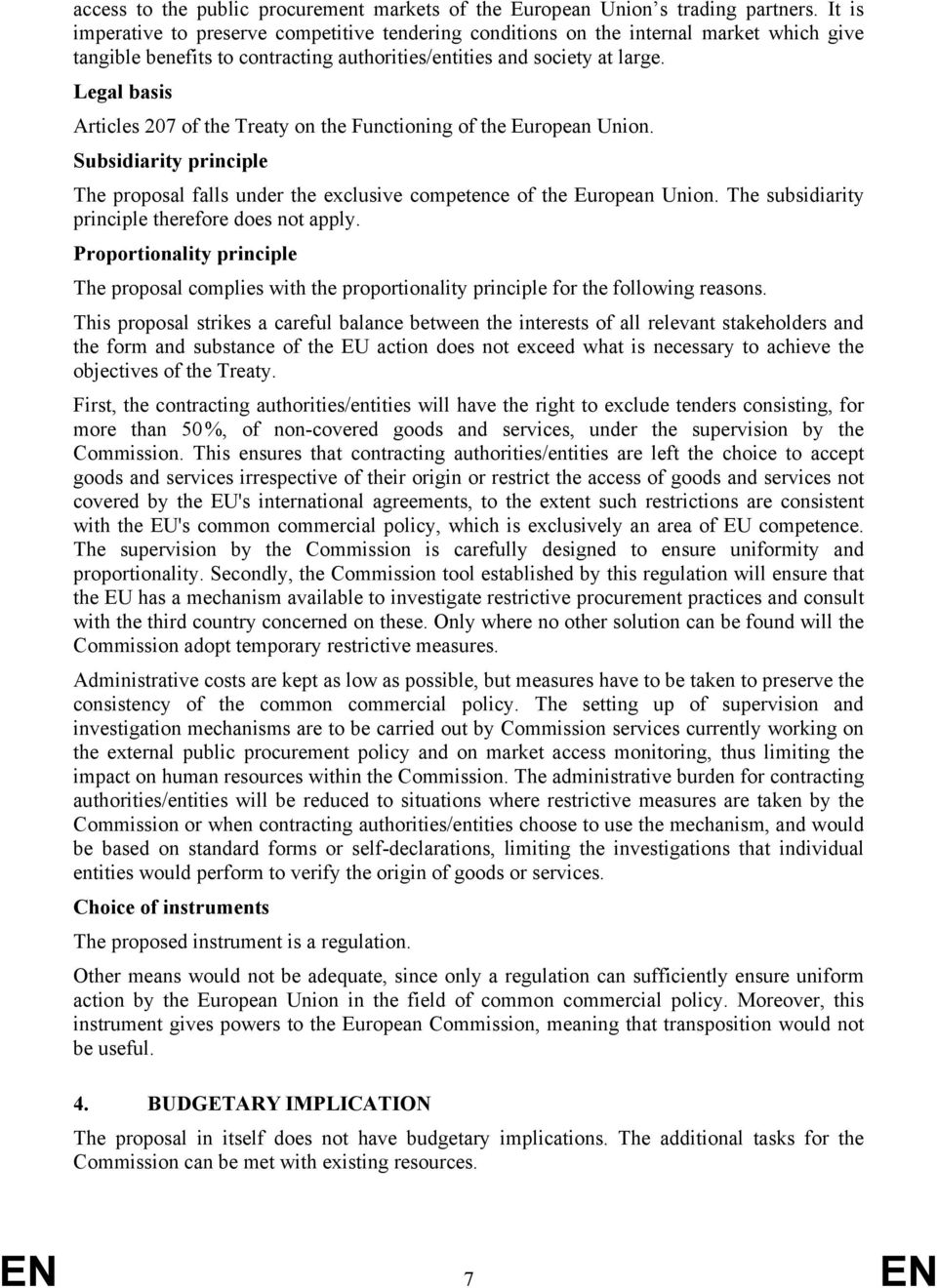 Legal basis Articles 207 of the Treaty on the Functioning of the European Union. Subsidiarity principle The proposal falls under the exclusive competence of the European Union.