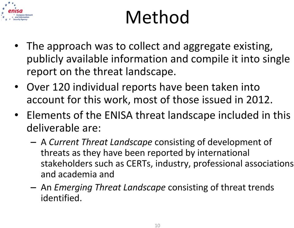 Elements of the ENISA threat landscape included in this deliverable are: A Current Threat Landscape consisting of development of threats as they
