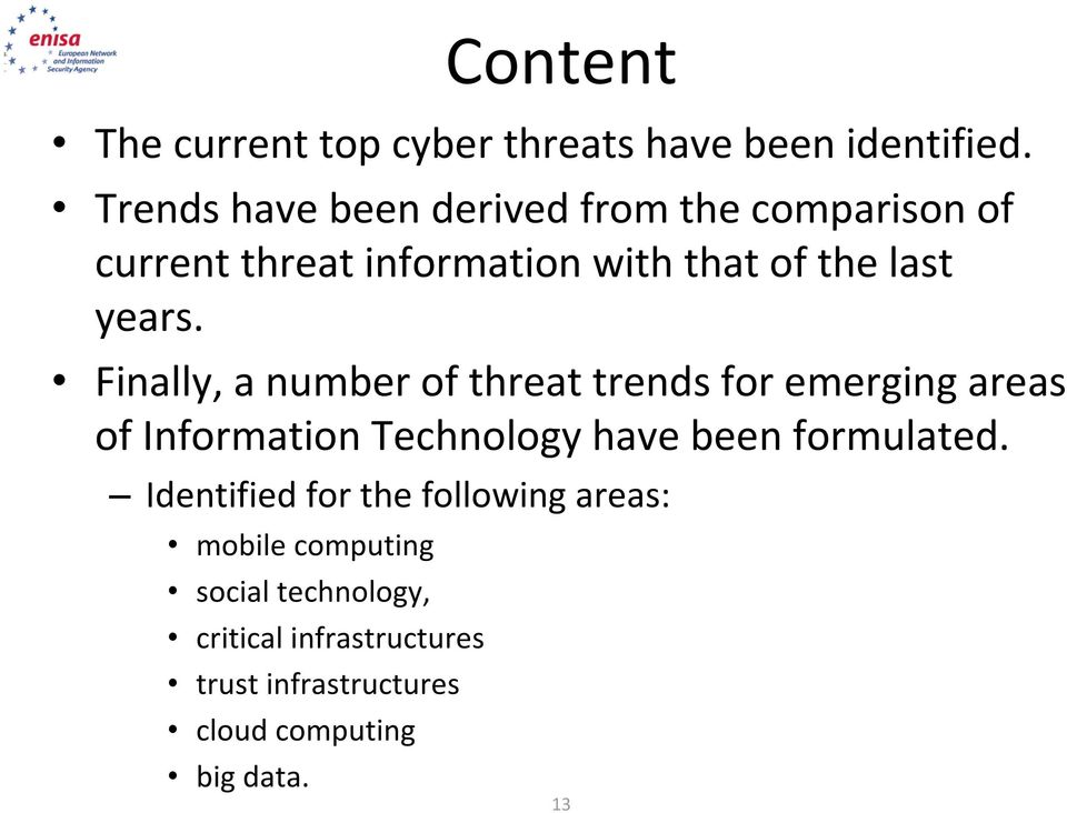 Finally, a number of threat trends for emerging areas of Information Technology have been formulated.