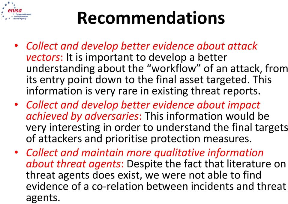 Collect and develop better evidence about impact achieved by adversaries: This information would be very interesting in order to understand the final targets of attackers and