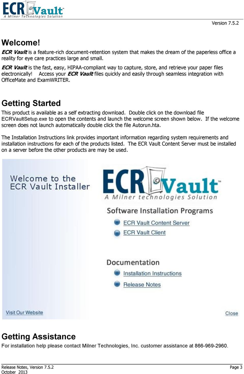 Access your ECR Vault files quickly and easily through seamless integration with OfficeMate and ExamWRITER. Getting Started This product is available as a self extracting download.