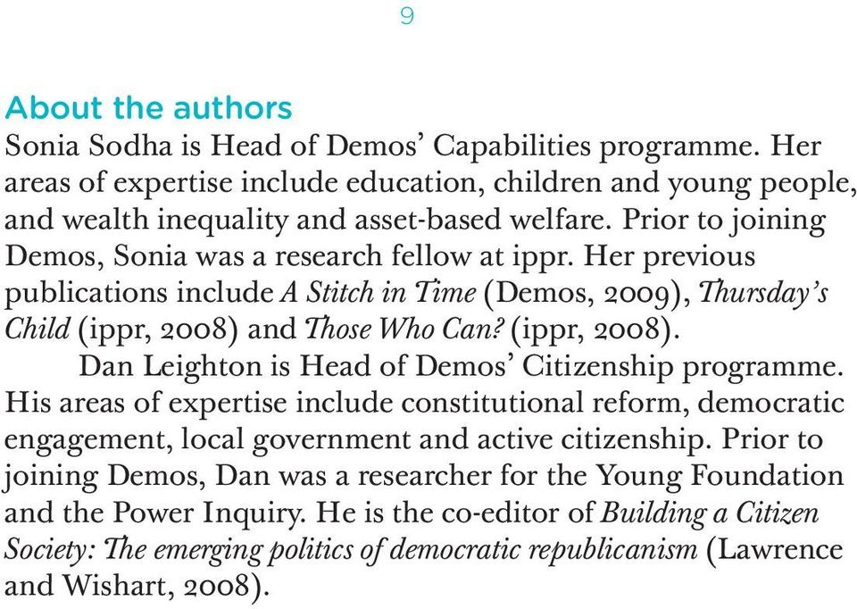 and Those Who Can? (ippr, 2008). Dan Leighton is Head of Demos Citizenship programme.