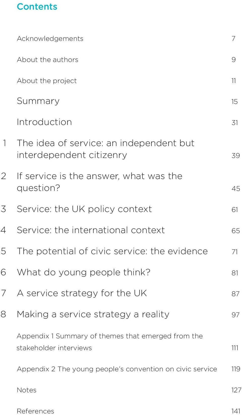 45 3 Service: the UK policy context 61 4 Service: the international context 65 5 The potential of civic service: the evidence 71 6 What do young people
