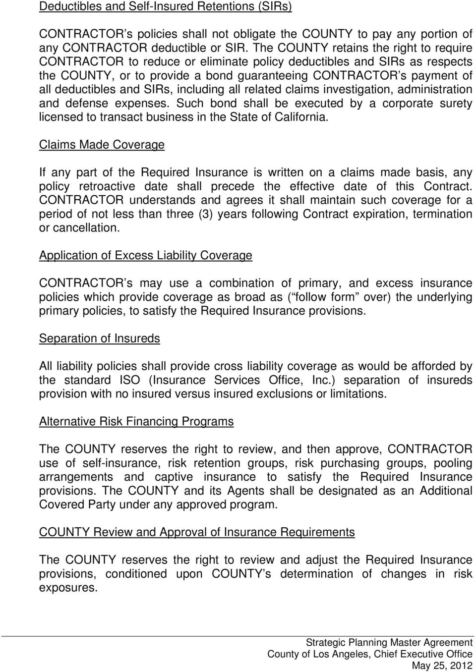 and SIRs, including all related claims investigation, administration and defense expenses. Such bond shall be executed by a corporate surety licensed to transact business in the State of California.