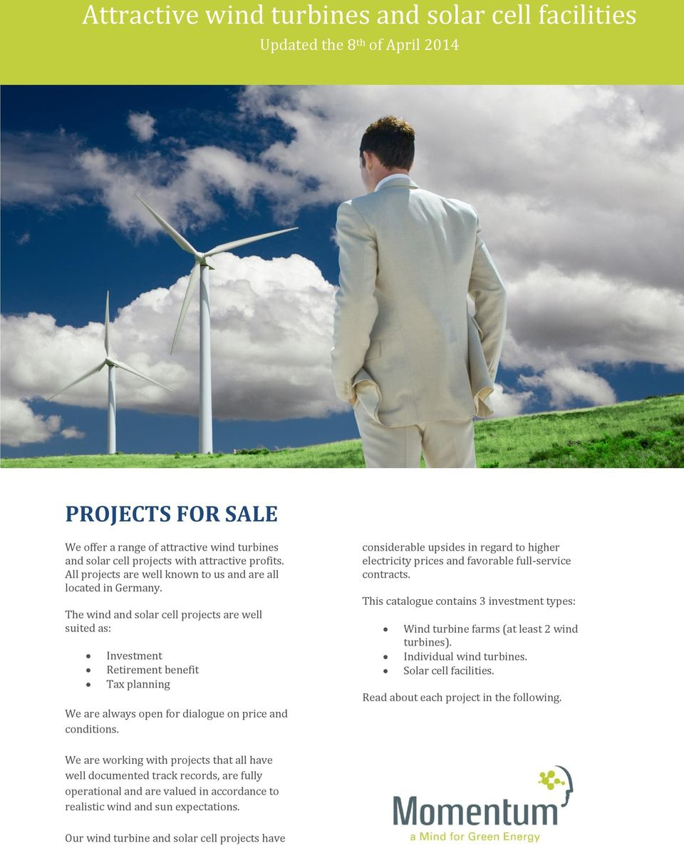 The wind and solar cell projects are well suited as: Investment Retirement benefit Tax planning We are always open for dialogue on price and conditions.