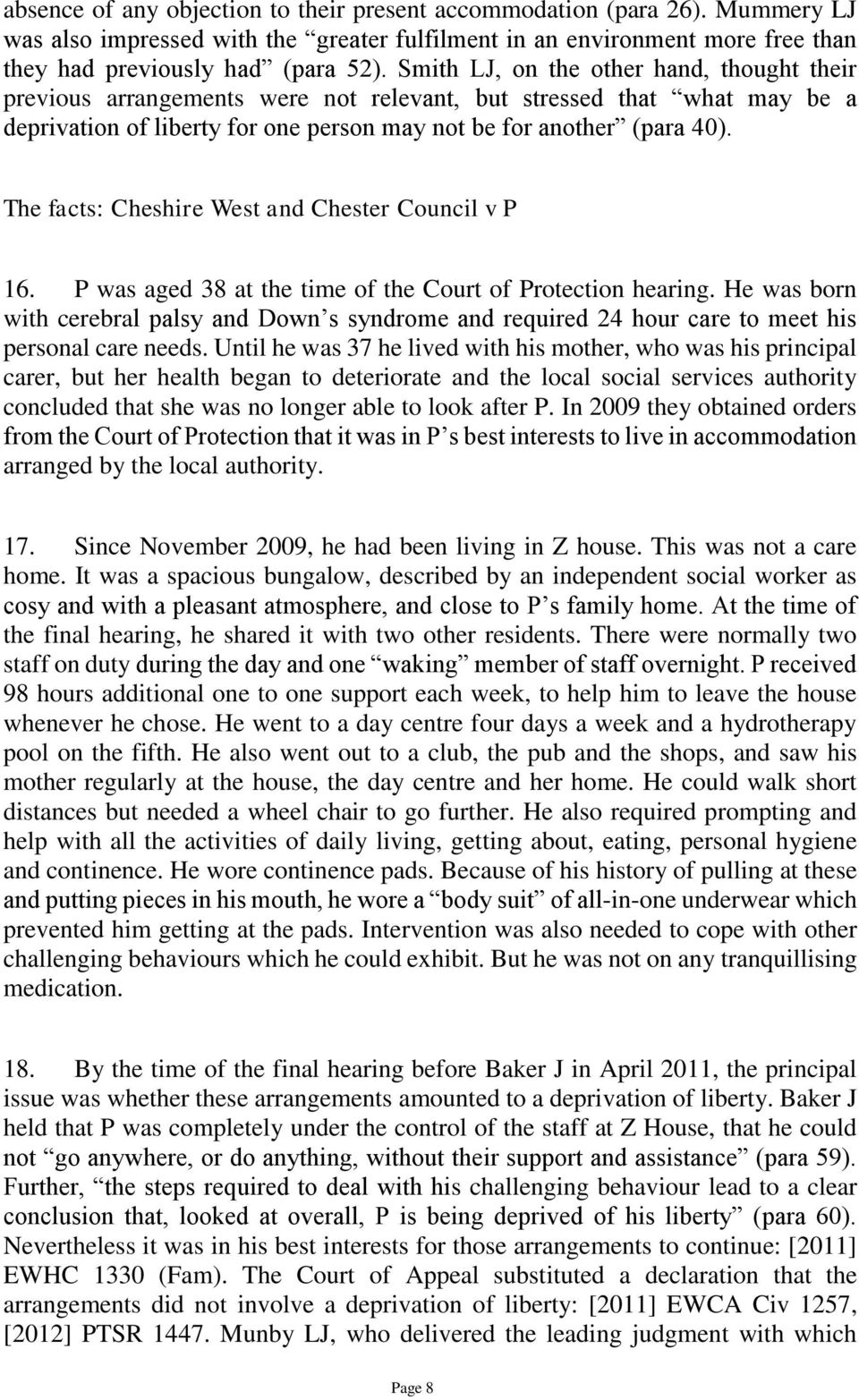 The facts: Cheshire West and Chester Council v P 16. P was aged 38 at the time of the Court of Protection hearing.