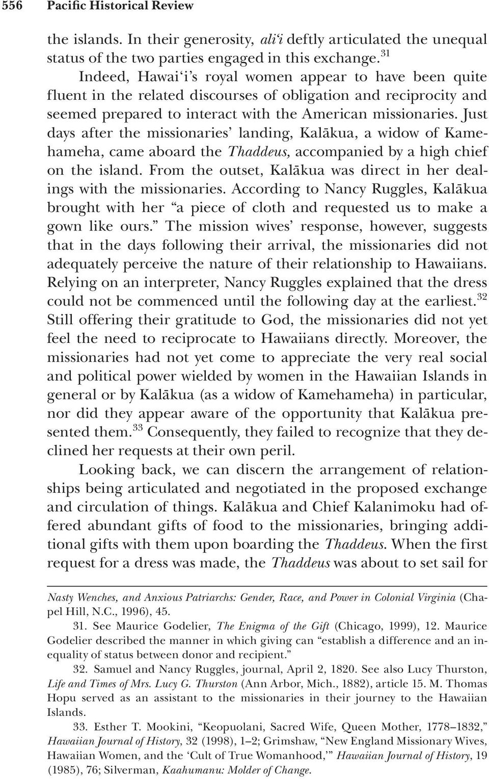Just days after the missionaries landing, Kalākua, a widow of Kamehameha, came aboard the Thaddeus, accompanied by a high chief on the island.