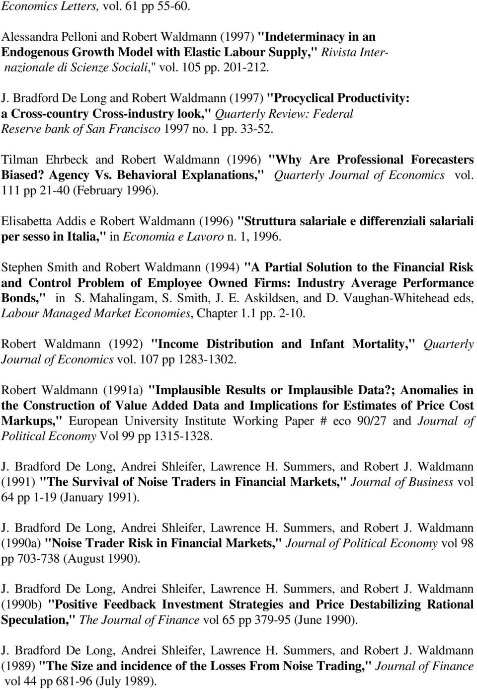 "Bradford De Long and Robert Waldmann (1997) ""Procyclical Productivity: a Cross-country Cross-industry look,"" Quarterly Review: Federal Reserve bank of San Francisco 1997 no. 1 pp. 33-52."