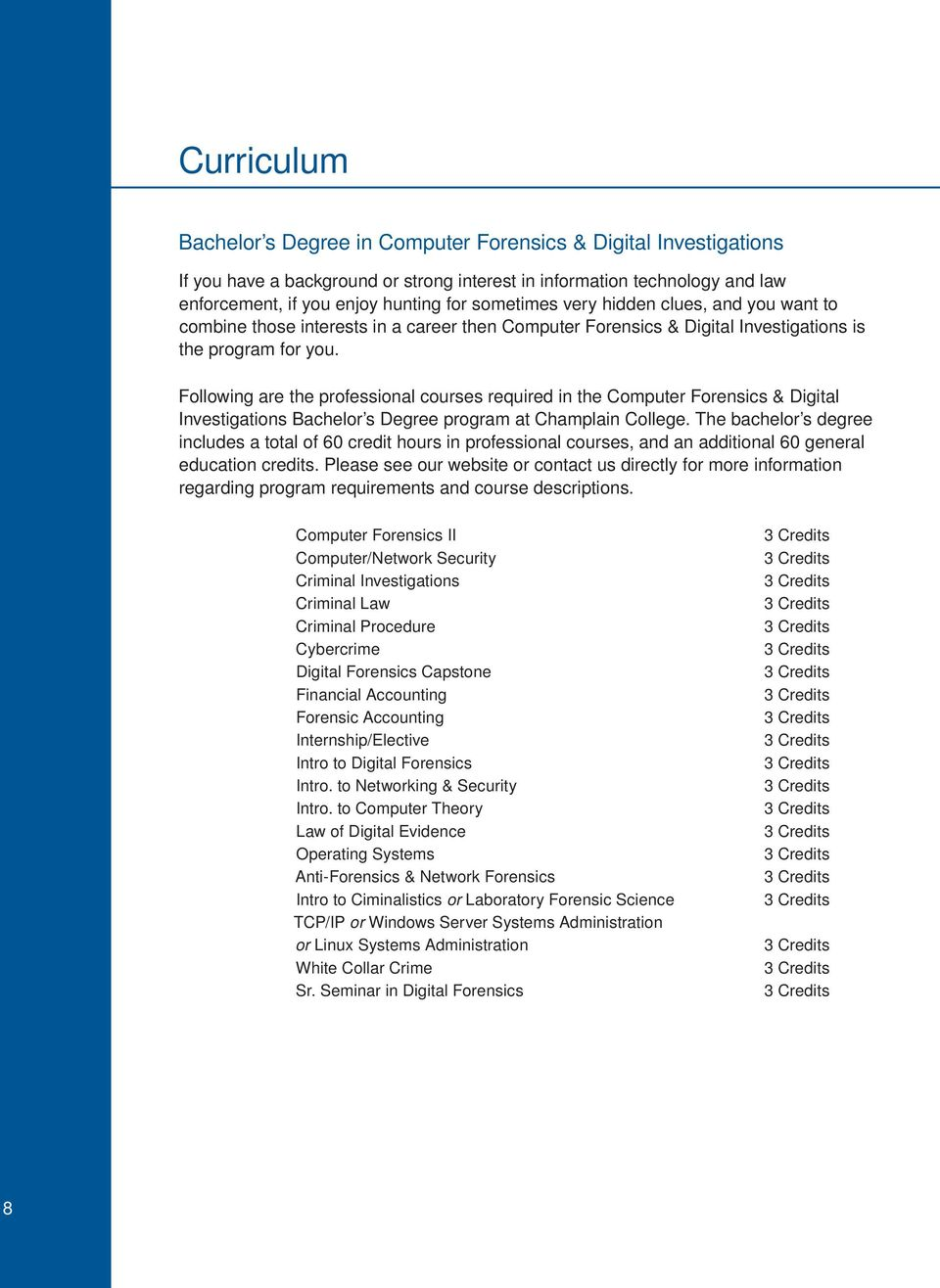 Following are the professional courses required in the Computer Forensics & Digital Investigations Bachelor s Degree program at Champlain College.