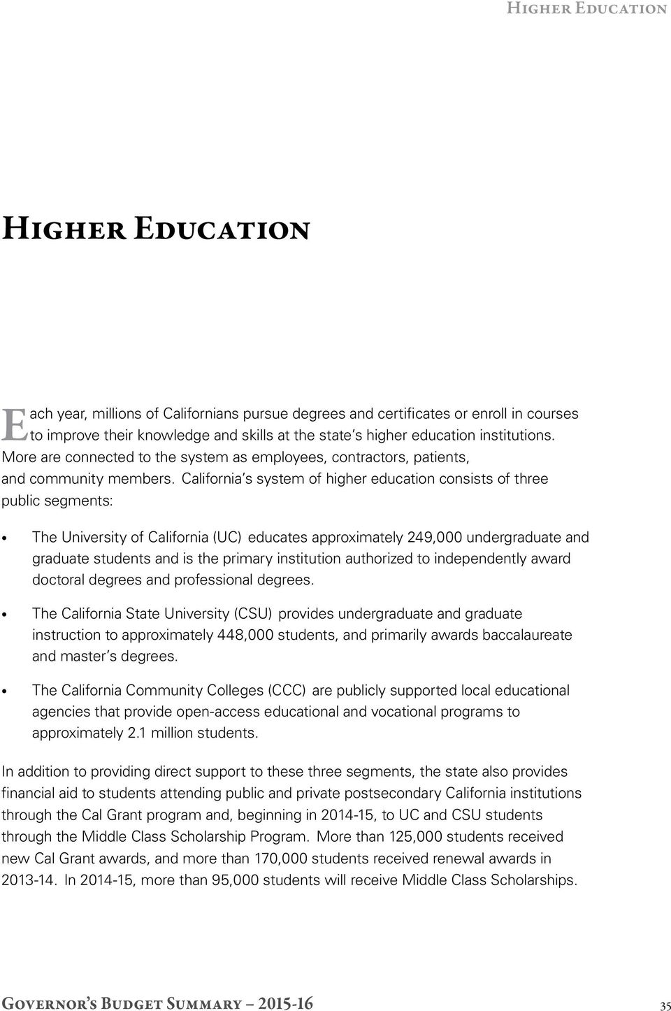 California s system of higher education consists of three public segments: The University of California (UC) educates approximately 249,000 undergraduate and graduate students and is the primary
