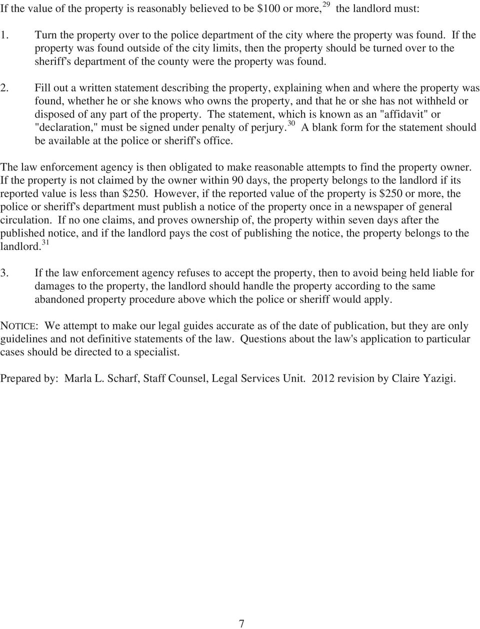 Fill out a written statement describing the property, explaining when and where the property was found, whether he or she knows who owns the property, and that he or she has not withheld or disposed