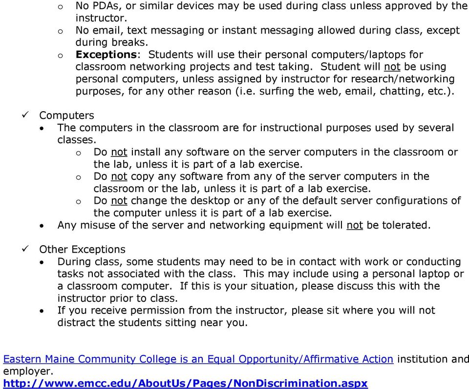 Student will not be using personal computers, unless assigned by instructor for research/networking purposes, for any other reason (i.e. surfing the web, email, chatting, etc.).
