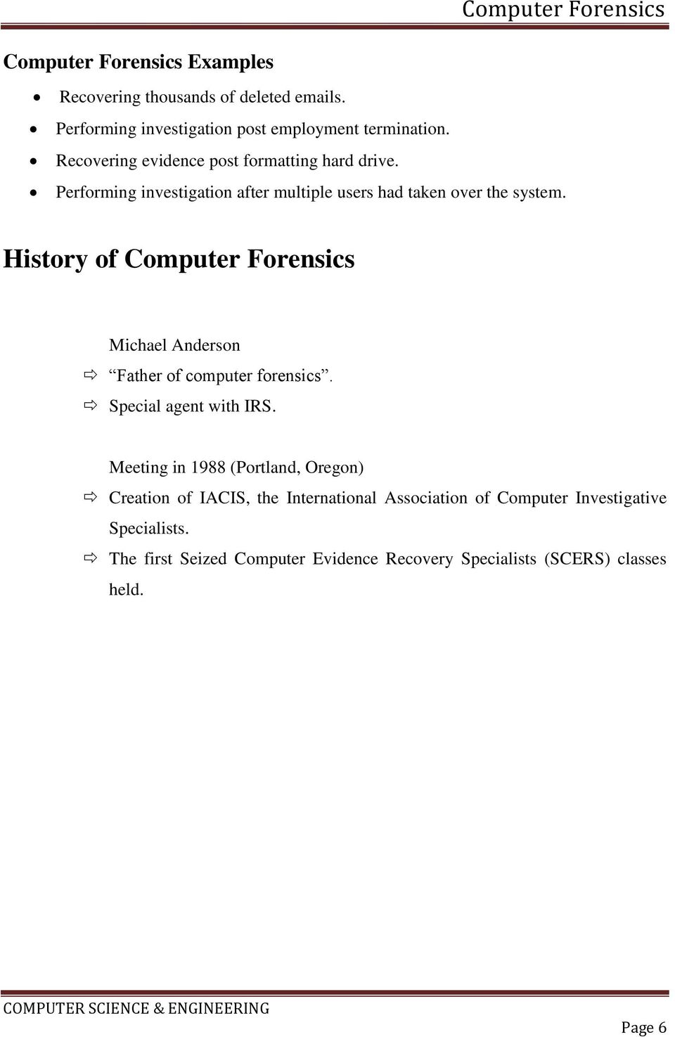 History of Computer Forensics Michael Anderson Father of computer forensics. Special agent with IRS.