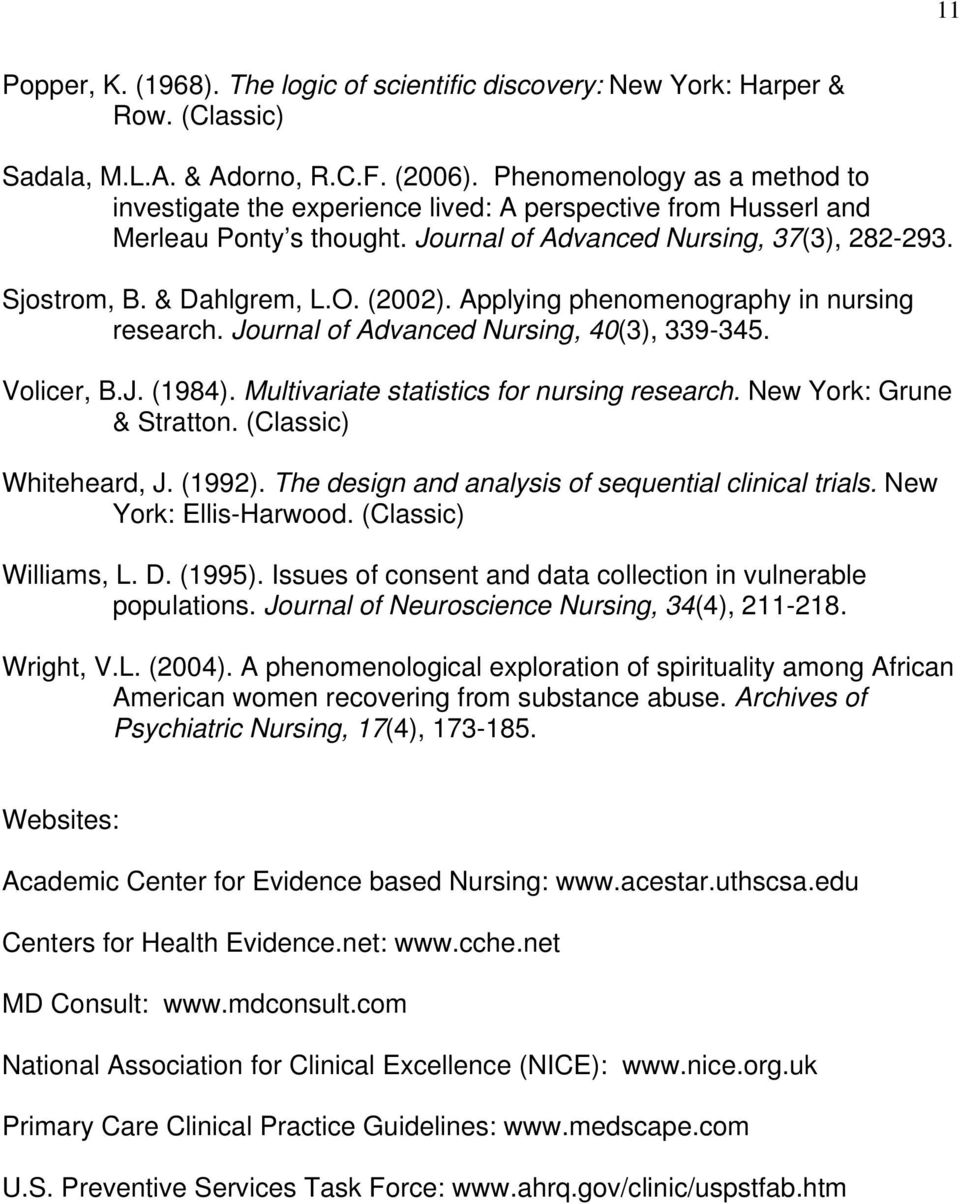 (2002). Applying phenomenography in nursing research. Journal of Advanced Nursing, 40(3), 339-345. Volicer, B.J. (1984). Multivariate statistics for nursing research. New York: Grune & Stratton.
