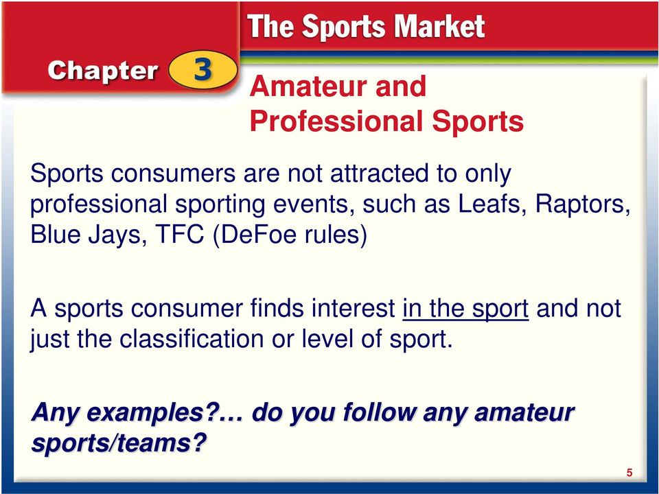rules) A sports consumer finds interest in the sport and not just the
