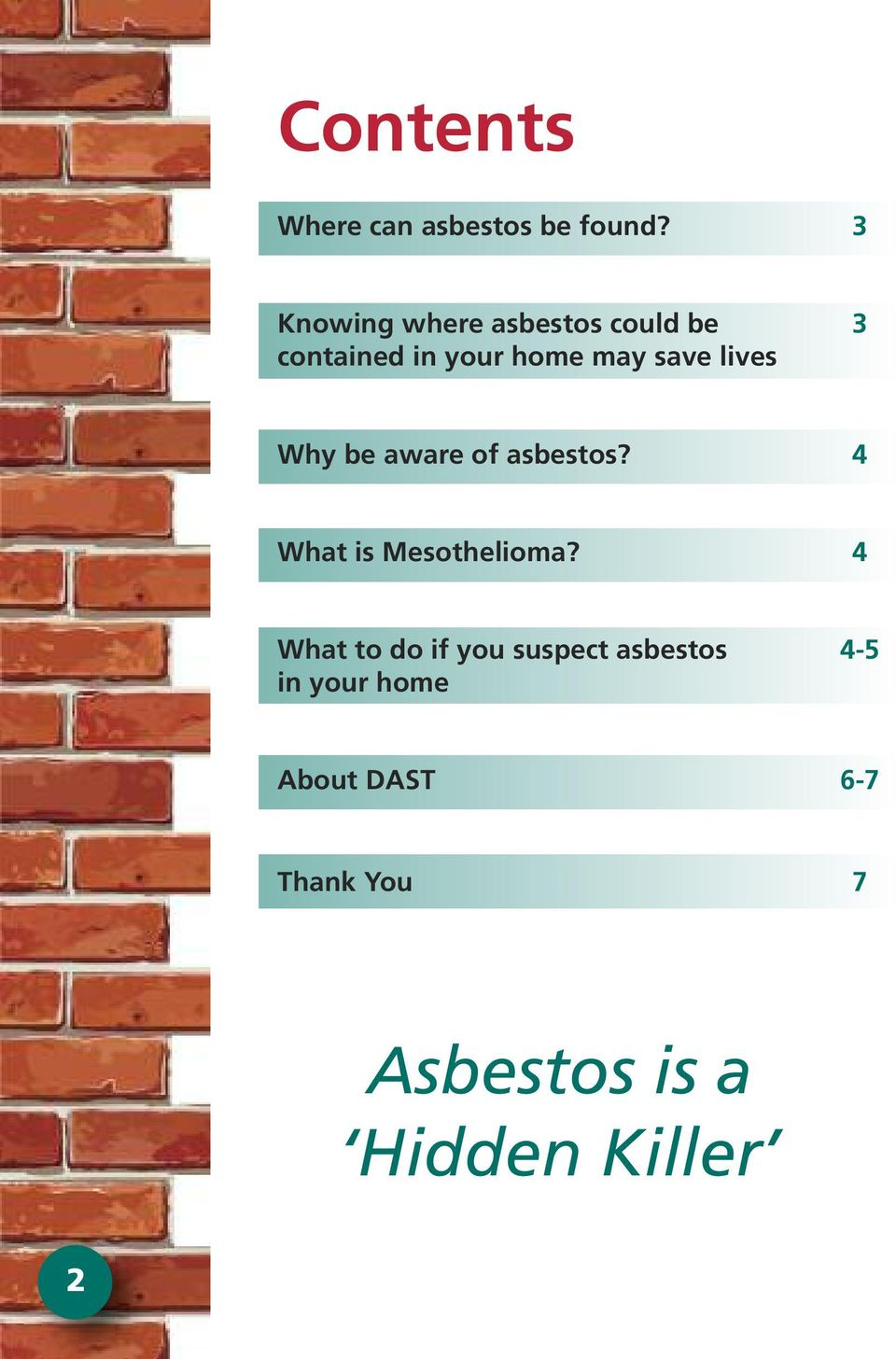 lives Why be aware of asbestos? 4 What is Mesothelioma?
