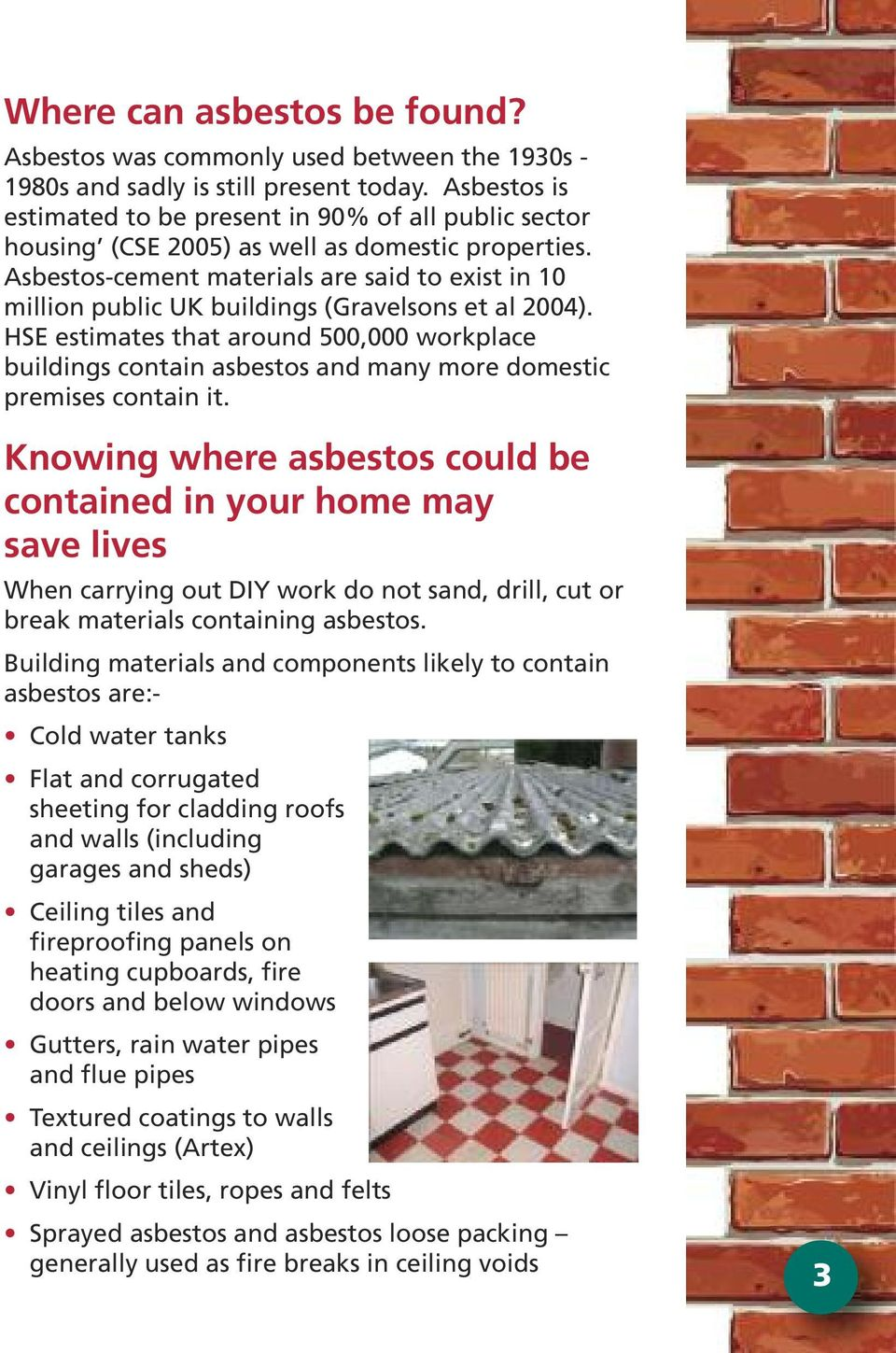 Asbestos-cement materials are said to exist in 10 million public UK buildings (Gravelsons et al 2004).