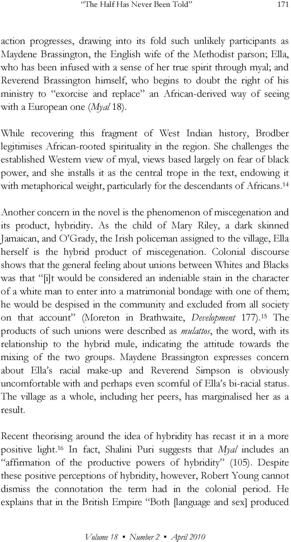 (Myal 18). While recovering this fragment of West Indian history, Brodber legitimises African-rooted spirituality in the region.