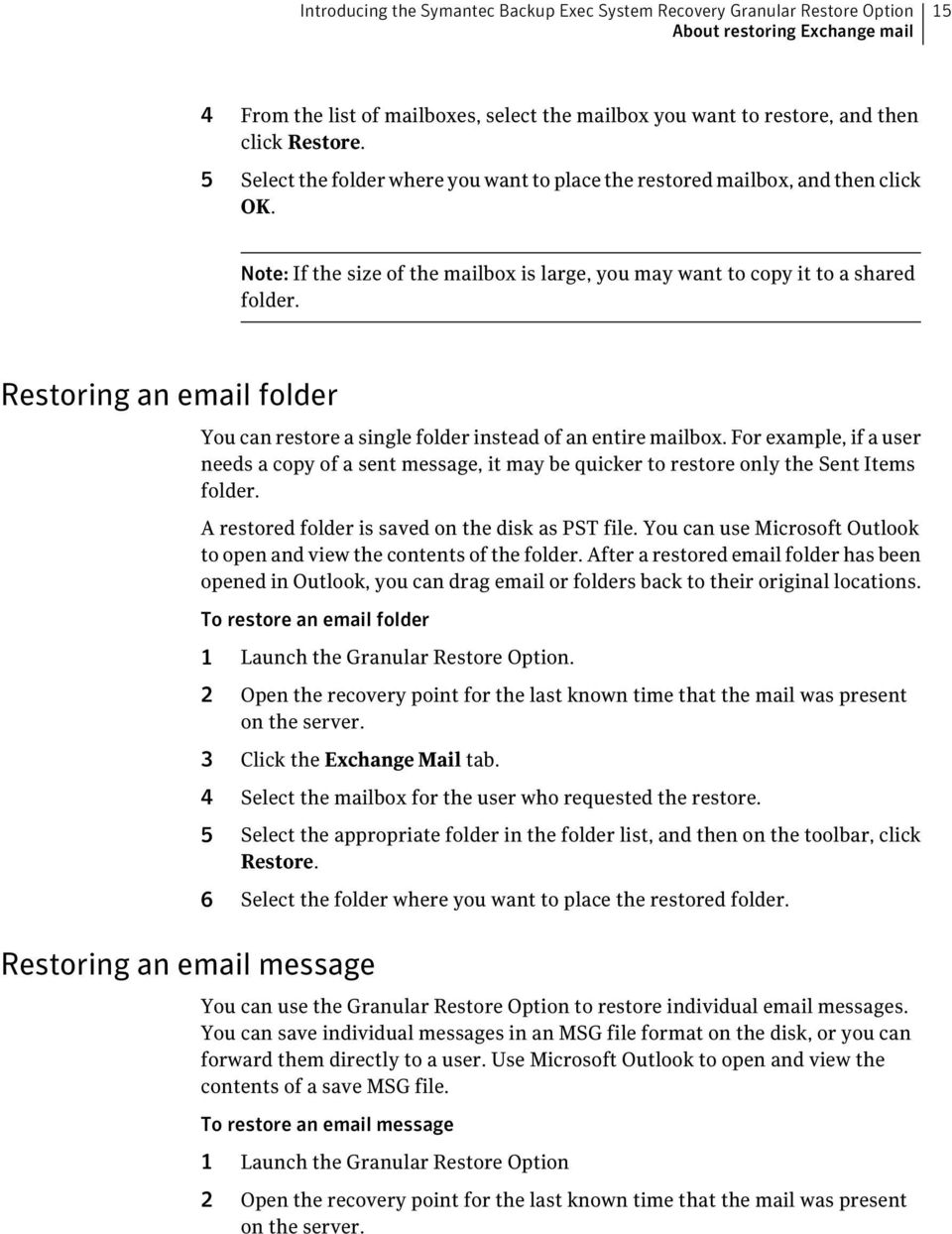 Restoring an email folder You can restore a single folder instead of an entire mailbox. For example, if a user needs a copy of a sent message, it may be quicker to restore only the Sent Items folder.