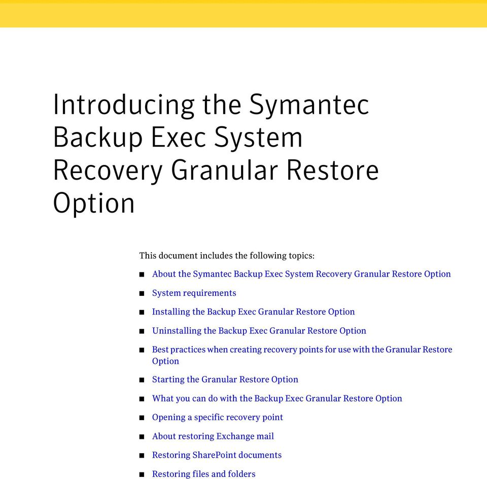 Restore Option Best practices when creating recovery points for use with the Granular Restore Option Starting the Granular Restore Option What you can do
