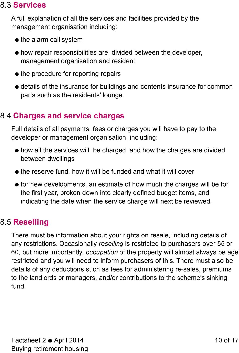 4 Charges and service charges Full details of all payments, fees or charges you will have to pay to the developer or management organisation, including: how all the services will be charged and how