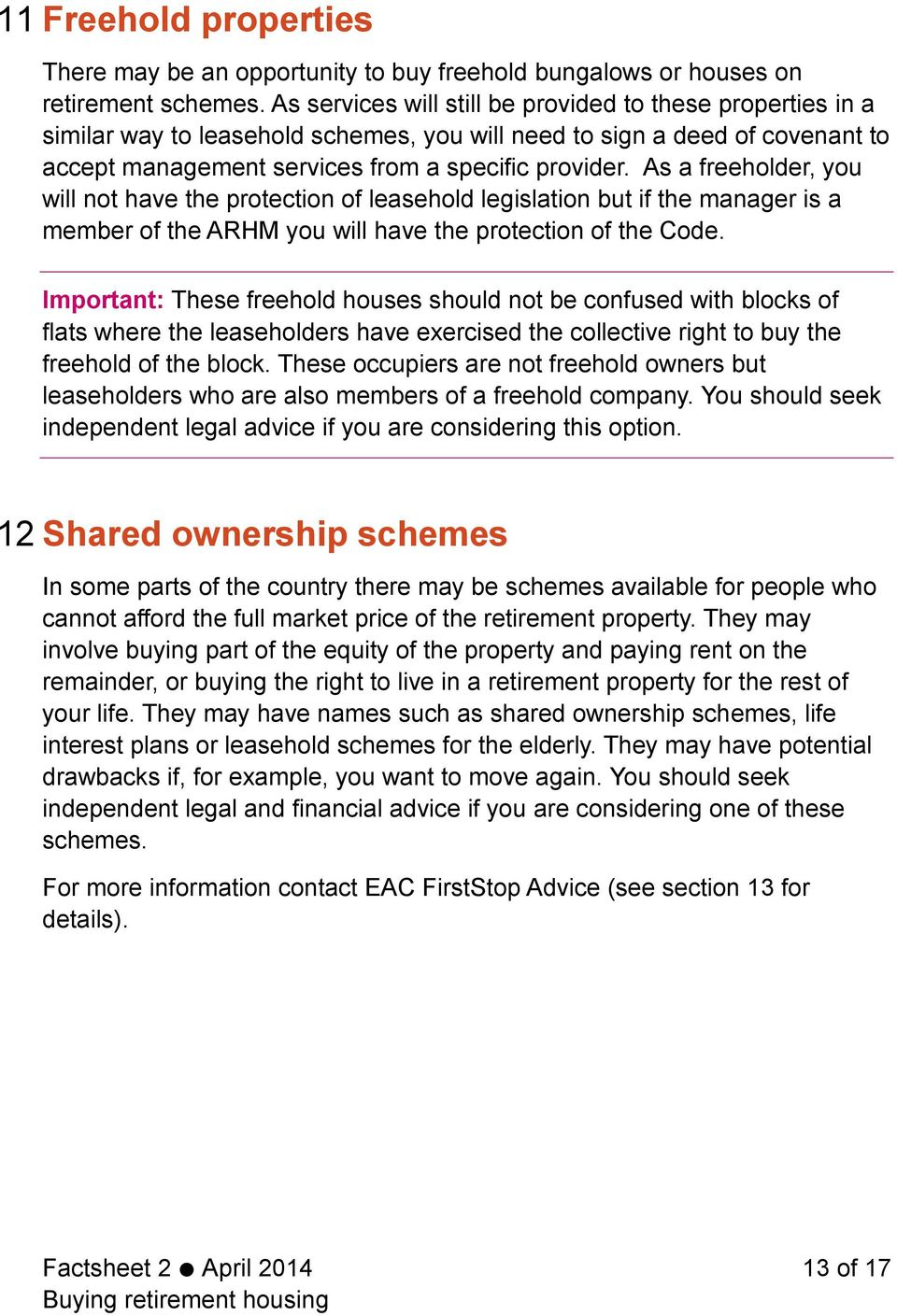 As a freeholder, you will not have the protection of leasehold legislation but if the manager is a member of the ARHM you will have the protection of the Code.