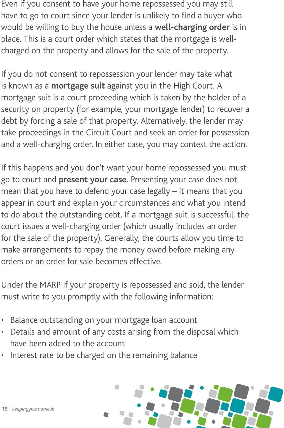If you do not consent to repossession your lender may take what is known as a mortgage suit against you in the High Court.