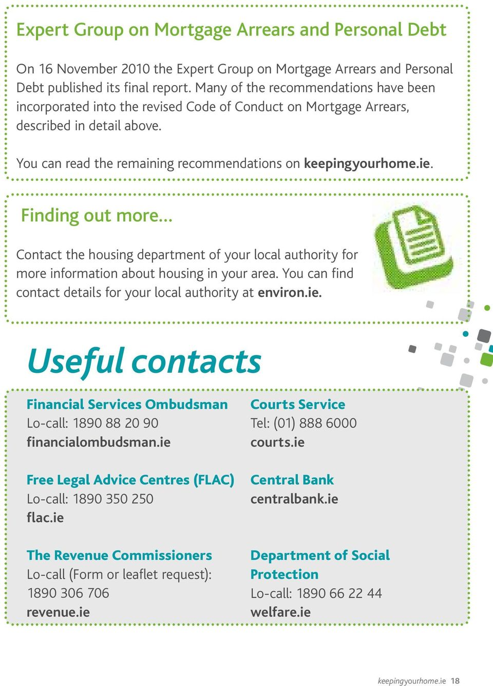 Finding out more Contact the housing department of your local authority for more information about housing in your area. You can find contact details for your local authority at environ.ie.