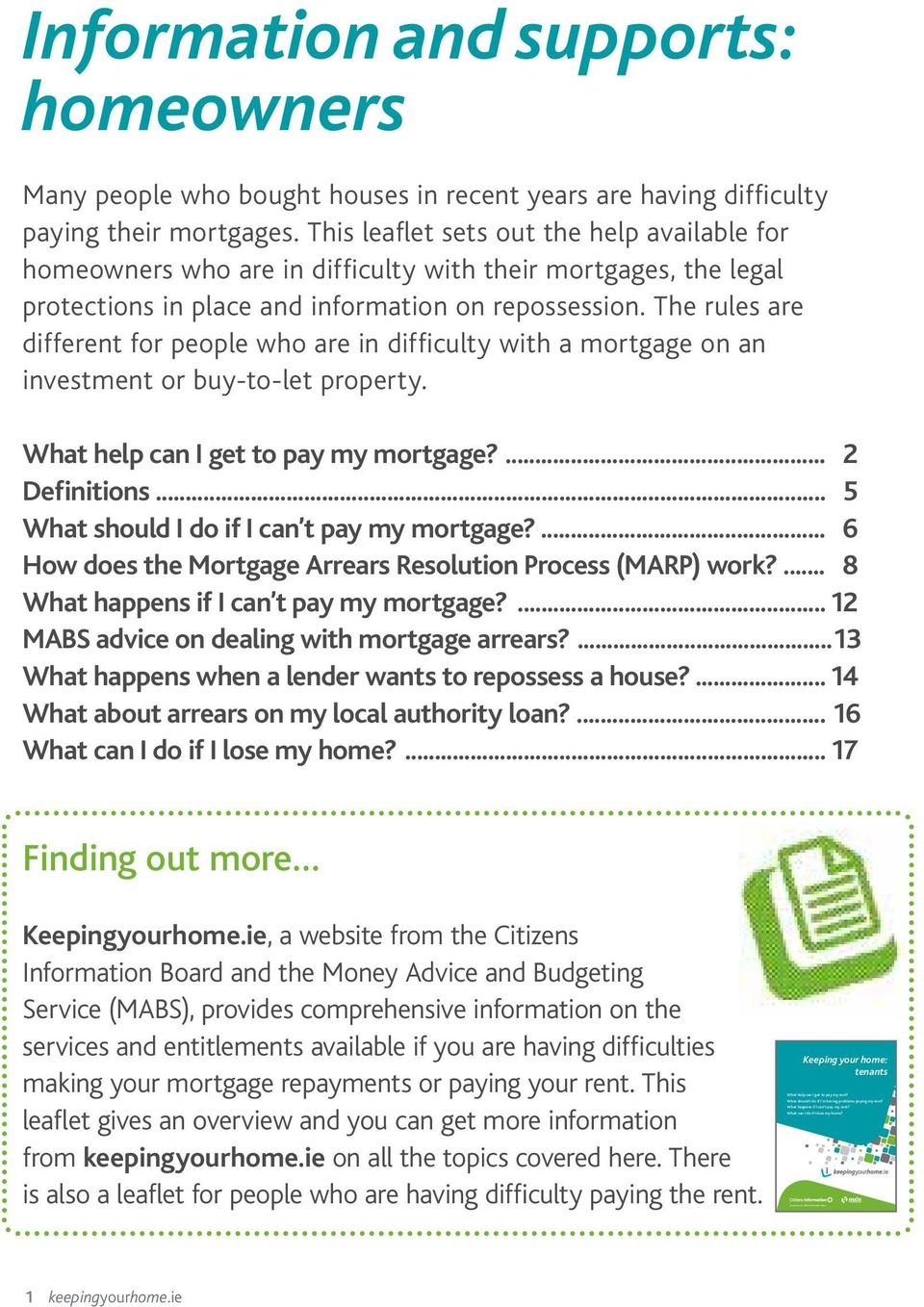 The rules are different for people who are in difficulty with a mortgage on an investment or buy-to-let property. What help can I get to pay my mortgage?... 2 Definitions.