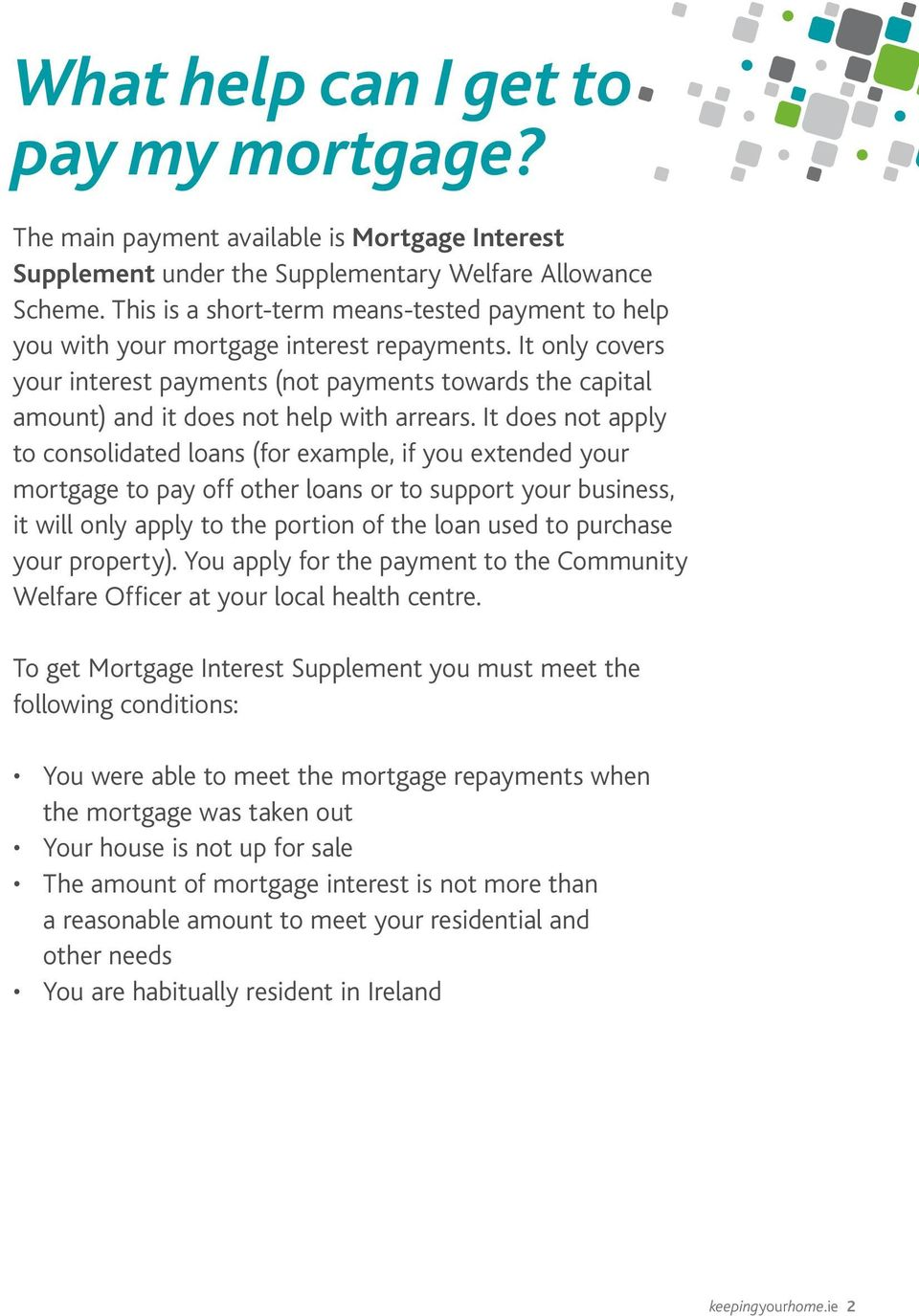 It only covers your interest payments (not payments towards the capital amount) and it does not help with arrears.