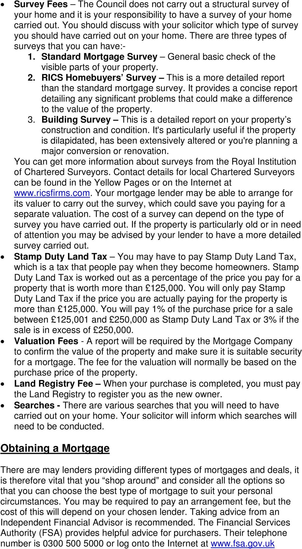Standard Mortgage Survey General basic check of the visible parts of your property. 2. RICS Homebuyers Survey This is a more detailed report than the standard mortgage survey.