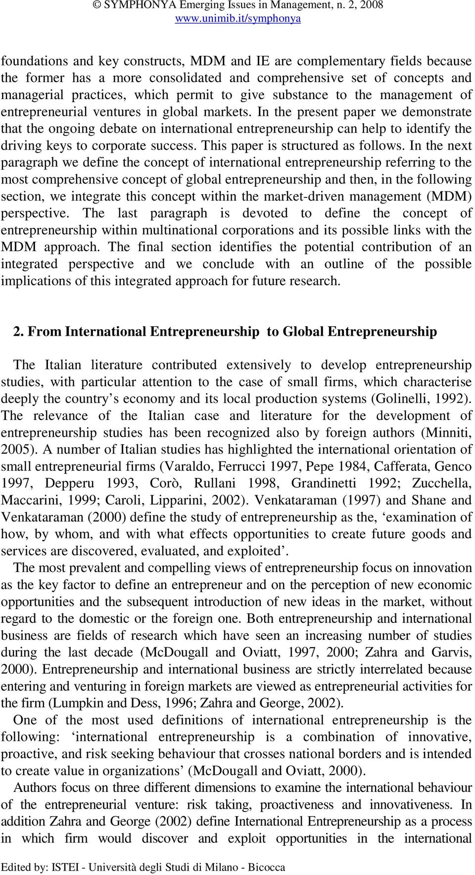In the present paper we demonstrate that the ongoing debate on international entrepreneurship can help to identify the driving keys to corporate success. This paper is structured as follows.