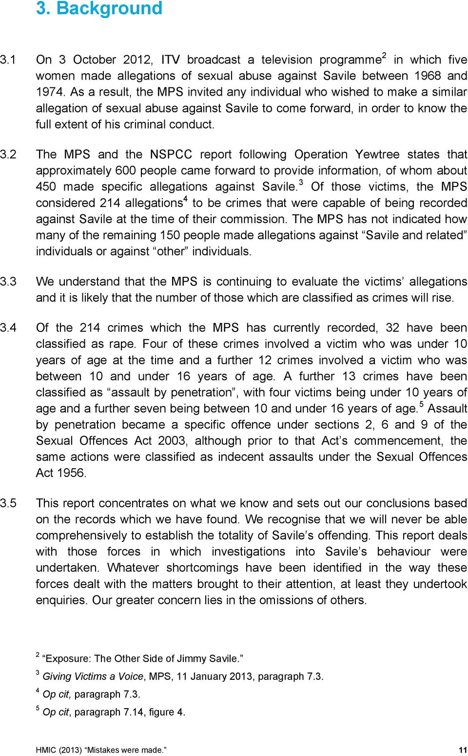 2 The MPS and the NSPCC report following Operation Yewtree states that approximately 600 people came forward to provide information, of whom about 450 made specific allegations against Savile.