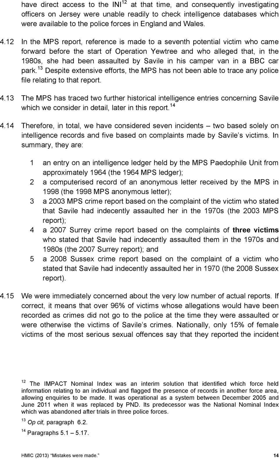 12 In the MPS report, reference is made to a seventh potential victim who came forward before the start of Operation Yewtree and who alleged that, in the 1980s, she had been assaulted by Savile in
