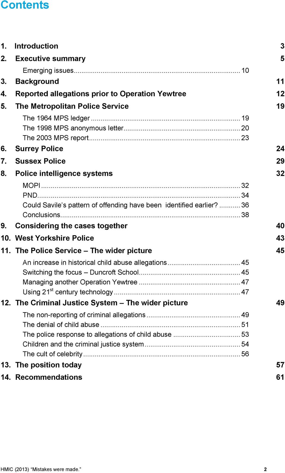 Police intelligence systems 32 MOPI... 32 PND... 34 Could Savile s pattern of offending have been identified earlier?... 36 Conclusions... 38 9. Considering the cases together 40 10.