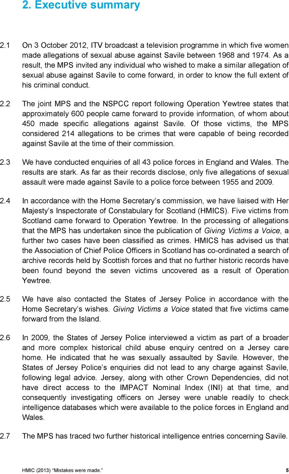 2 The joint MPS and the NSPCC report following Operation Yewtree states that approximately 600 people came forward to provide information, of whom about 450 made specific allegations against Savile.