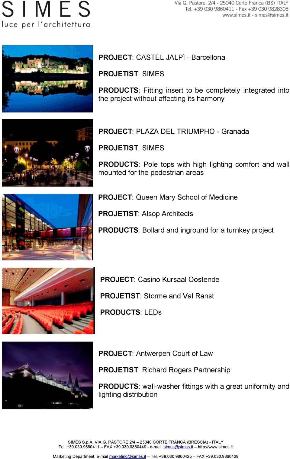 PROJETIST: Alsop Architects PRODUCTS: Bollard and inground for a turnkey project PROJECT: Casino Kursaal Oostende PROJETIST: Storme and Val Ranst