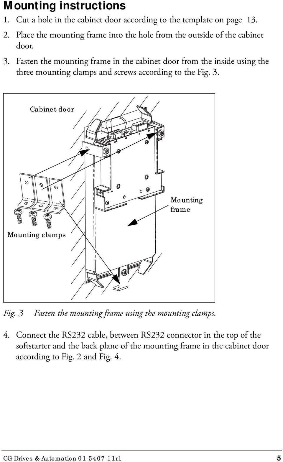 Fasten the mounting frame in the cabinet door from the inside using the three mounting clamps and screws according to the Fig. 3.