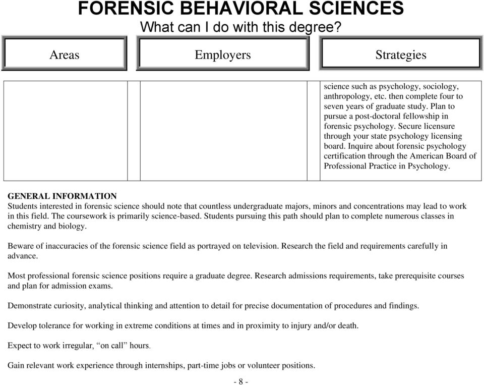 GENERAL INFORMATION Students interested in forensic science should note that countless undergraduate majors, minors and concentrations may lead to work in this field.
