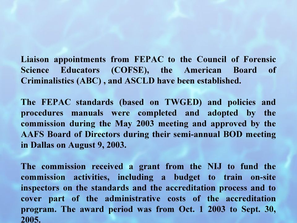 Liaison appointments from FEPAC to the Council of Forensic Science Educators (COFSE), the American Board of Criminalistics (ABC), and ASCLD have been established.