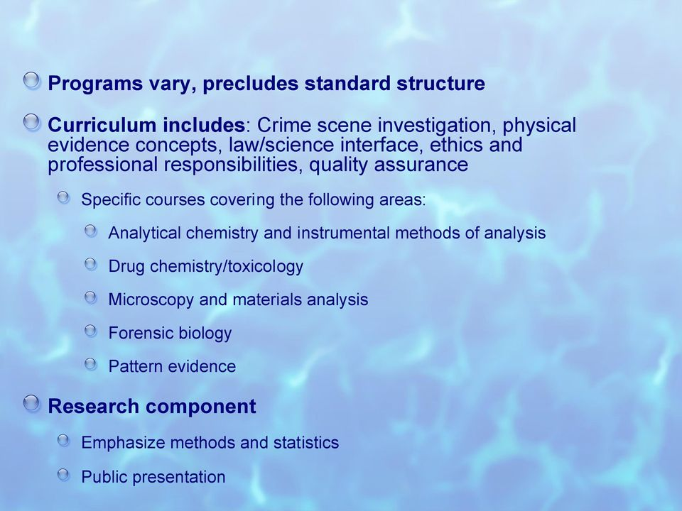 the following areas: Analytical chemistry and instrumental methods of analysis Drug chemistry/toxicology Microscopy